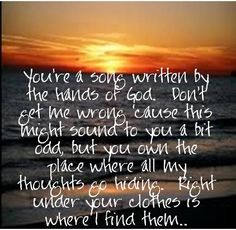 More like lyrics, not so much a quote but I still love it.