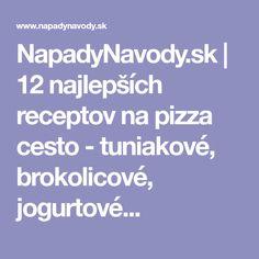 NapadyNavody.sk | 12 najlepších receptov na pizza cesto - tuniakové, brokolicové, jogurtové...