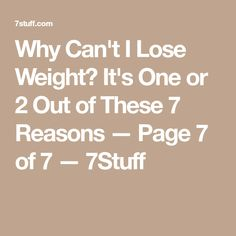 Why Can't I Lose Weight? It's One or 2 Out of These 7 Reasons — Page 7 of 7 — 7Stuff