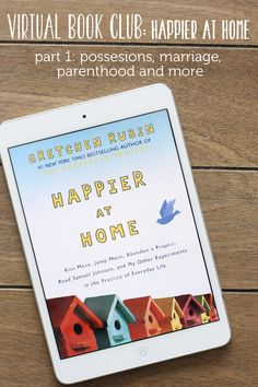 Virtual Book Club: Happier at Home - come discuss part one of the latest offering from Gretchen Rubin of The Happiness Project fame.  (You won't be sorry you did!)