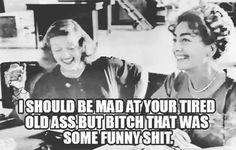 "Bette Davis, Joan Crawford, ""That was some funny shit."" meme"
