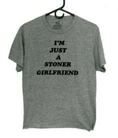 im just a STONER GIRLFRIEND tshirt - 70s style, fuzzy lettering, weed, grunge, whatever on Etsy, $20.00
