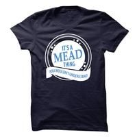 MEAD - It is A MEAD Thing You Would not Understand - T Shirt