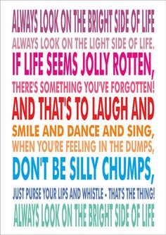 Always Look On The Bright Side Of Life - Lyrics Monty Python - Poster Print Cool Words, Wise Words, Quote Prints, Poster Prints, Favorite Quotes, Best Quotes, Bright Side Of Life, Life Lyrics, Frases