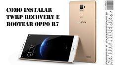 Como instalar TWRP Recovery e Rootear Oppo R7