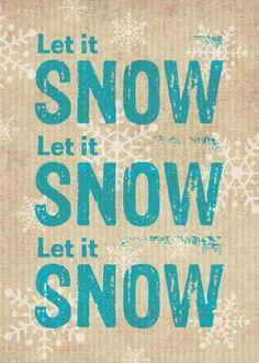 Let it snow, let it snow........