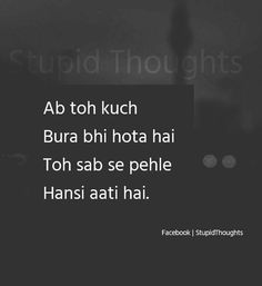 Ab toh bina kisi kaaran bhi has leta hu Shyari Quotes, Stupid Quotes, Cute Funny Quotes, Real Life Quotes, Hurt Quotes, Reality Quotes, Funny Jokes, Qoutes, Whatsapp Dp