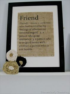 Burlap~Friend print :) Don't have to use Burlap.. the verse can be printed on whatever you decide.