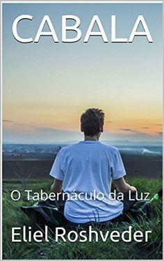 CABALA: O Tabernáculo da Luz por Eliel Roshveder https://www.amazon.com.br/dp/B01N07410P/ref=cm_sw_r_pi_dp_x_ZrGYybZV2SRQ1