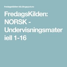 FredagsKilden: NORSK - Undervisningsmateriell 1-16 Too Cool For School, Teaching Tips, Grammar, Language, Writing, Education, Fun, 2nd Grades, First Grade