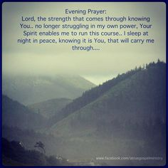 Evening Prayer: Lord, the strength that comes through knowing You.. no longer struggling in my own power, Your Spirit enables me to run this course.. I sleep at night in peace, knowing it is You, that will carry me through. #eveningprayer #instaquote #quote #goodmorning #seekgod #godsword #godislove #gospel #jesus #jesussaves #teamjesus #LHBK #youthministry #preach #testify #pray #strength #peace