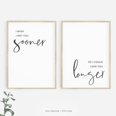 makkari 'I wish I met you sooner, So I could love you longer' Printable wall art set of two prints. Add a touch of typographic romance to your bedroom or living space instantly! This printab Framed Quotes, Wall Art Quotes, Quote Posters, Quote Prints, Minimalist Quotes, Long Walls, Lettering, Wall Art Sets, Bedroom Decor