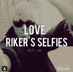 R5ers who... Love Riker's Selfies!! I want a selfie with Riker...what am I saying I want a selfie with all of them.