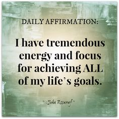 Daily #Affirmation:  I have tremendous energy and focus for achieving ALL of my life's goals.  #John Assaraf