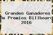 http://tecnoautos.com/wp-content/uploads/imagenes/tendencias/thumbs/grandes-ganadores-de-premios-billboard-2016.jpg Premios Billboard 2016. Grandes ganadores de Premios Billboard 2016, Enlaces, Imágenes, Videos y Tweets - http://tecnoautos.com/actualidad/premios-billboard-2016-grandes-ganadores-de-premios-billboard-2016/
