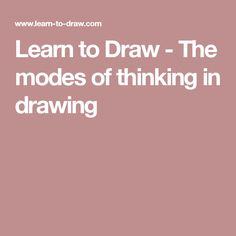 Learn to Draw - The modes of thinking in drawing