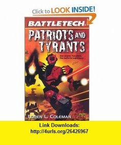 Patriots and Tyrants (BattleTech #52) (9780451458452) Loren L. Coleman , ISBN-10: 0451458451  , ISBN-13: 978-0451458452 ,  , tutorials , pdf , ebook , torrent , downloads , rapidshare , filesonic , hotfile , megaupload , fileserve