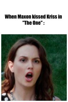"""Your reaction when Maxon kissed Kriss in """"The One"""","""