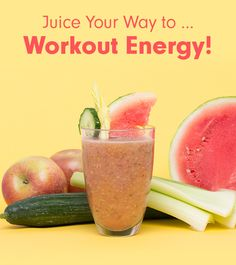 Juice Your Way to … Workout Energy!