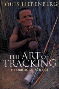 The Art of Tracking, the Origin of Science (Louis Liebenberg)