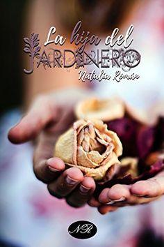 Libro La hija del jardinero de Natalia Román (PDF - ePub) I Love Reading, Peanut Butter, Erotic, Books, Ideas, Romance Books, Books Online, Livros, Libros