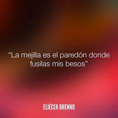 La mejilla es el paredón donde fusilas mis besos Eliécer Brenno #besos #quotes #writers #escritores #EliecerBrenno #reading #textos #instafrases #instaquotes #panama #poemas #poesias #pensamientos #autores #argentina #frases #frasedeldia #lectura #letrasdeautores #chile #versos #barcelona #madrid #mexico #microcuentos #nochedepoemas #megustaleer #accionpoetica #colombia #venezuela
