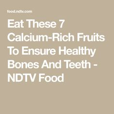 Eat These 7 Calcium-Rich Fruits To Ensure Healthy Bones And Teeth Calcium Rich Fruits, Good Sources Of Calcium, Healthy Teeth, Healthy Life, Healthy Eating, Kiwi Juice, Body Cells, Juicy Fruit, Keeping Healthy