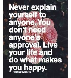 You don't need anyone's approval do what makes you happy   #Happiness