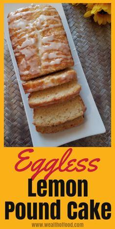 Eggless Lemon Pound Cake - Wealth of Food - İnteresting Dishes Eggless Lemon Cake, Lemon Yogurt Cake, Eggless Desserts, Eggless Recipes, Eggless Baking, Vanilla Cake, Egg Free Cakes, Egg Free Recipes, Pound Cake Recipes