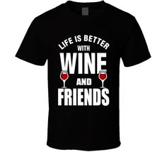 Life Is Better With Wine And Friends Funny Drinking Alcohol Fan T Shirt Wine And Pizza, Food Humor, Funny Tshirts, Life Is Good, Drinking, Alcoholic Drinks, Good Things, Fan, How To Make