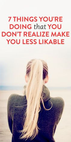 7 Things You're Doing That You Don't Realize Make You Less Likable