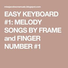 EASY KEYBOARD #1: MELODY SONGS BY FRAME and FINGER NUMBER #1