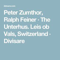 Peter Zumthor, Ralph Feiner · The Unterhus. Leis ob Vals, Switzerland · Divisare