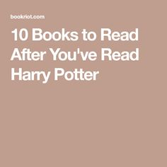 10 Books to Read After You've Read Harry Potter