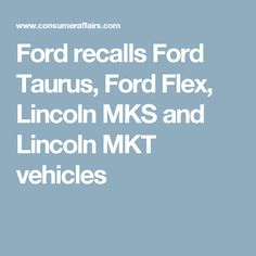 Ford recalls Ford Taurus, Ford Flex, Lincoln MKS and Lincoln MKT vehicles