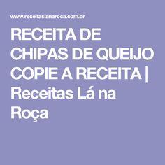 RECEITA   DE CHIPAS DE QUEIJO   COPIE A RECEITA | Receitas Lá na Roça