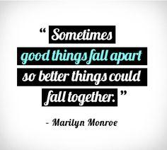 """""""A veces, las cosas buenas se desbaratan, para que mejores cosas puedan aparecer"""" -Marilyn Monroe"""