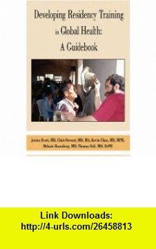 Developing Residency Training in Global Health A Guidebook (9780595516568) Global Health Education Consortium, Jessica Evert, Chris Stewart, Tom Hall , ISBN-10: 0595516564  , ISBN-13: 978-0595516568 ,  , tutorials , pdf , ebook , torrent , downloads , rapidshare , filesonic , hotfile , megaupload , fileserve