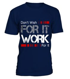 """# Don't Wish Work For It Tee Great Gift To Inspire Motivate .  Special Offer, not available in shops      Comes in a variety of styles and colours      Buy yours now before it is too late!      Secured payment via Visa / Mastercard / Amex / PayPal      How to place an order            Choose the model from the drop-down menu      Click on """"Buy it now""""      Choose the size and the quantity      Add your delivery address and bank details      And that's it!      Tags: Don't Wish For It Work…"""