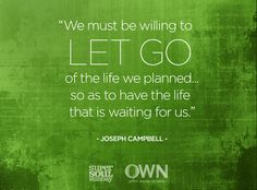 "Super Soul Sunday  ""We must be willing to let go of the life we planned."""