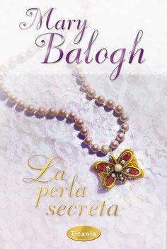 La perla secreta // Mary Balogh // Titania romántica histórica (Ediciones Urano)