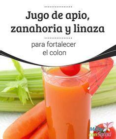 Jugo de apio, zanahoria y linaza para fortalecer el colon Con este delicioso jugo de apio, zanahoria y linaza vamos a conseguir que nuestro colon esté fuerte y libre de bacterias nocivas que lo pueden inflamar y enfermar.