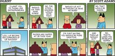 Boss: I want you to think like entrepreneurs. Dilbert: Should we take huge risks? Boss: No, the stockholders would hate that. Alice: Should we act as though we have no boss? Boss: NO. That would be chaos. Dilbert: Will we become billionaires if we succeed? Boss: Raises are capped at 3% this year. I'm just saying you should be more creative. Dilbert: and then we should act? Boss: No, that's when the problems happen.