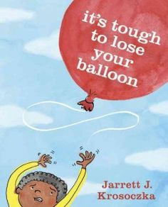 "It's Tough to Lose Your Balloon by Jarett Krosoczka | Kate F. says: ""Lost balloons, broken toys? Sometimes we all need a little reminder about looking on the bright side!"""