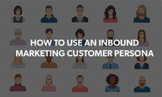 How to Use an Inbound Marketing Customer Persona - HONE
