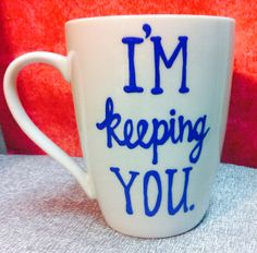 I'm keeping you coffee mug. Be mine coffee mug. by PickMeCups, $18.00