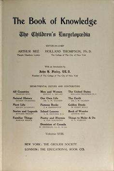 The Book of knowledge  the children's encyclopedia  editors-in-chief, Arthur Mee, Holland Thompson ; with an introduction by William Peterson.-- Published 1912 by Grolier Society in London .  Written in English. Edition Notes Later ed. published under title: The new book of knowledge.