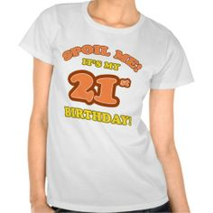 A Funny 21st Birthday T Shirt For Women That Says Spoil Me Its