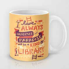I have always imagined Paradise will be a kind of library.