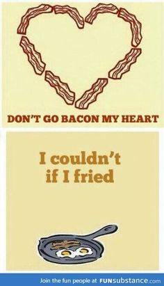 Funny Pictures Don't Go Bacon My Heart My Funny Valentine, Valentines, Funny Quotes, Funny Memes, Hilarious, Fun Funny, Good Breakfast Places, Breakfast Puns, Music Puns